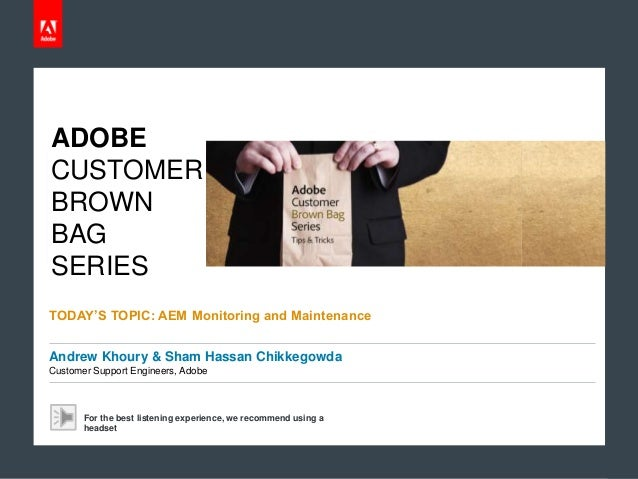 © 2013 Adobe Systems Incorporated. All Rights Reserved. Adobe Confidential. ADOBE CUSTOMER BROWN BAG SERIES Andrew Khoury ...
