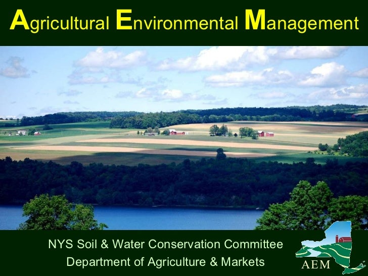 A gricultural  E nvironmental  M anagement NYS Soil & Water Conservation Committee Department of Agriculture & Markets A  ...