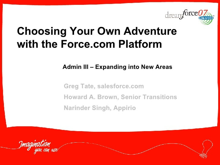Choosing Your Own Adventure with the Force.com Platform Greg Tate, salesforce.com Howard A. Brown, Senior Transitions Nari...
