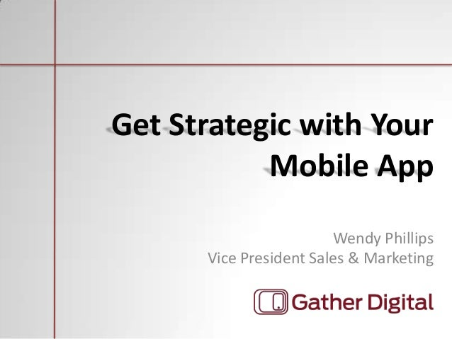 Wendy Phillips Vice President Sales & Marketing Get Strategic with Your Mobile App