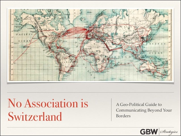 No Association is Switzerland  A Geo-Political Guide to Communicating Beyond Your Borders