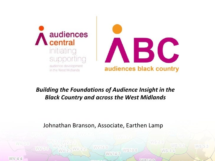 Building the Foundations of Audience Insight in the   Black Country and across the West Midlands  Johnathan Branson, Assoc...