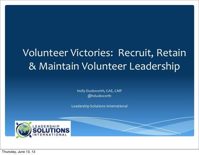 Volunteer Victories:  Recruit, Retain & Maintain Volunteer LeadershipHolly Duckworth, CAE, CMP@hduck...