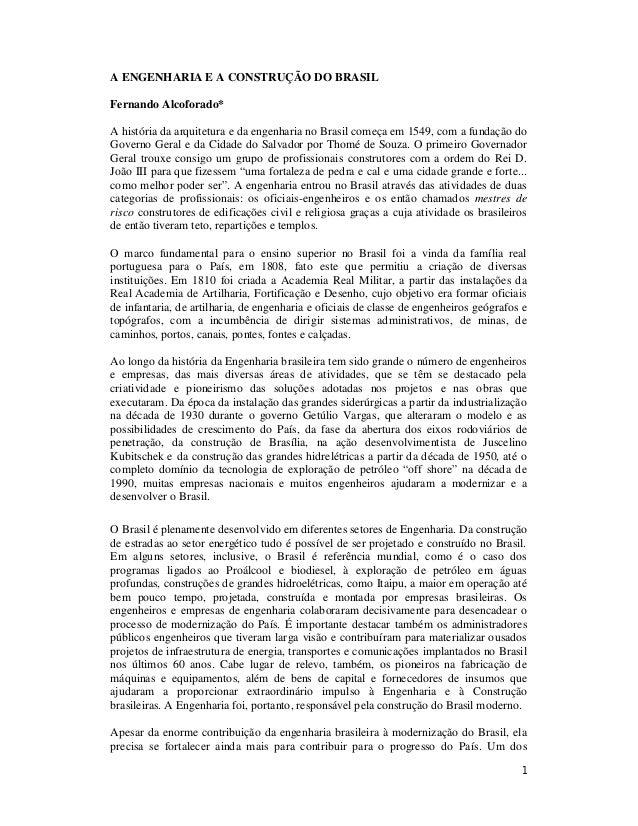 1 A ENGENHARIA E A CONSTRUÇÃO DO BRASIL Fernando Alcoforado* A história da arquitetura e da engenharia no Brasil começa em...