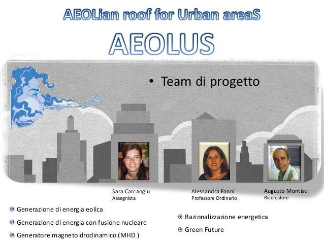 • Team di progetto  Sara Carcangiu  Alessandra Fanni  Assegnista  Professore Ordinario  Generazione di energia eolica Gene...