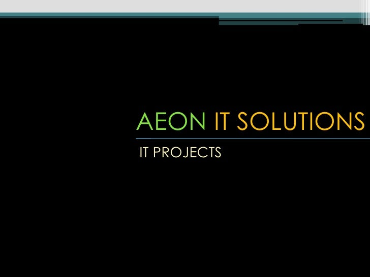 AEON IT SOLUTIONS<br />IT PROJECTS <br />