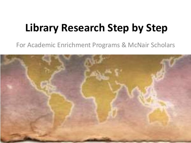 Library Research Step by Step For Academic Enrichment Programs & McNair Scholars