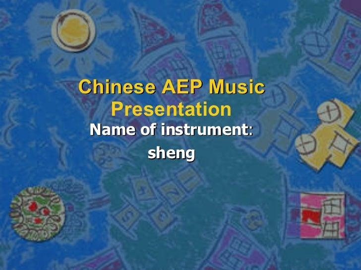 Chinese AEP Music  Presentation Name of instrument : sheng