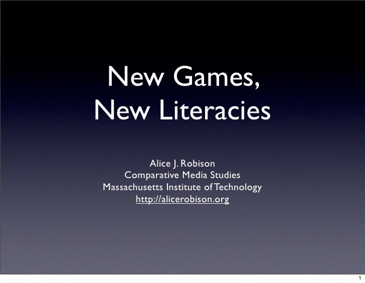 New Games, New Literacies           Alice J. Robison     Comparative Media Studies Massachusetts Institute of Technology  ...