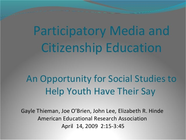 Participatory Media and Citizenship Education An Opportunity for Social Studies to Help Youth Have Their Say Gayle Thieman...