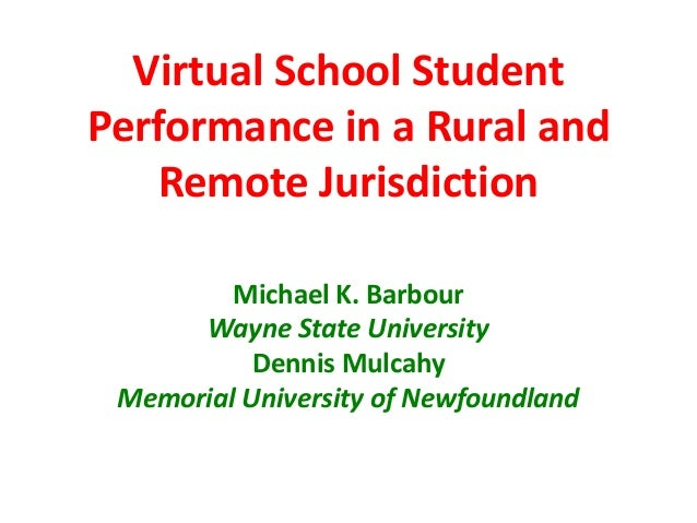 Virtual School StudentPerformance in a Rural and    Remote Jurisdiction         Michael K. Barbour      Wayne State Univer...