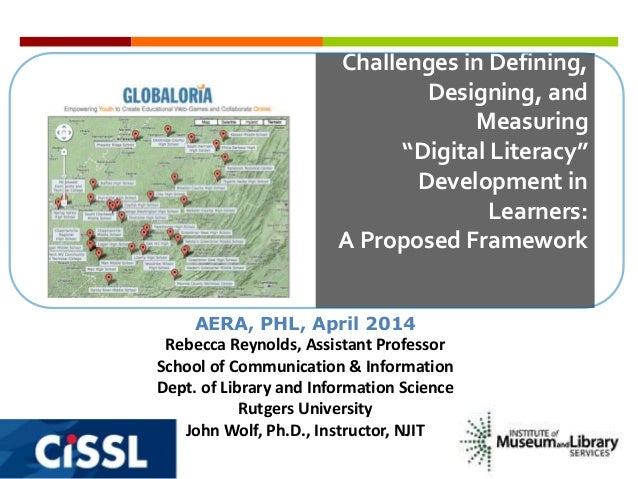 """Challenges in Defining, Designing, and Measuring """"Digital Literacy"""" Development in Learners: A Proposed Framework AERA, PH..."""