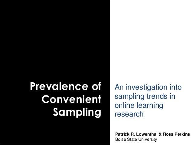 Prevalence of Convenient Sampling An investigation into sampling trends in online learning research Patrick R. Lowenthal &...