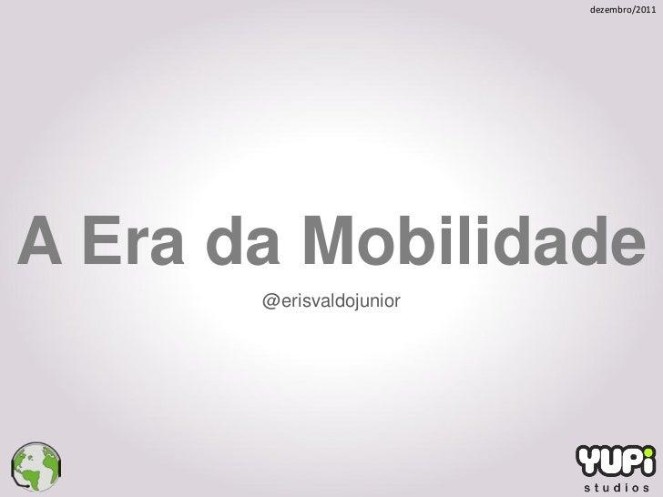 dezembro/2011A Era da Mobilidade       @erisvaldojunior