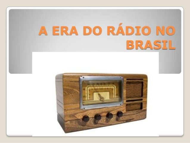 A ERA DO RÁDIO NO BRASIL