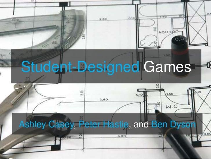 Student-DesignedGames<br />Ashley Casey, Peter Hastie, and Ben Dyson<br />