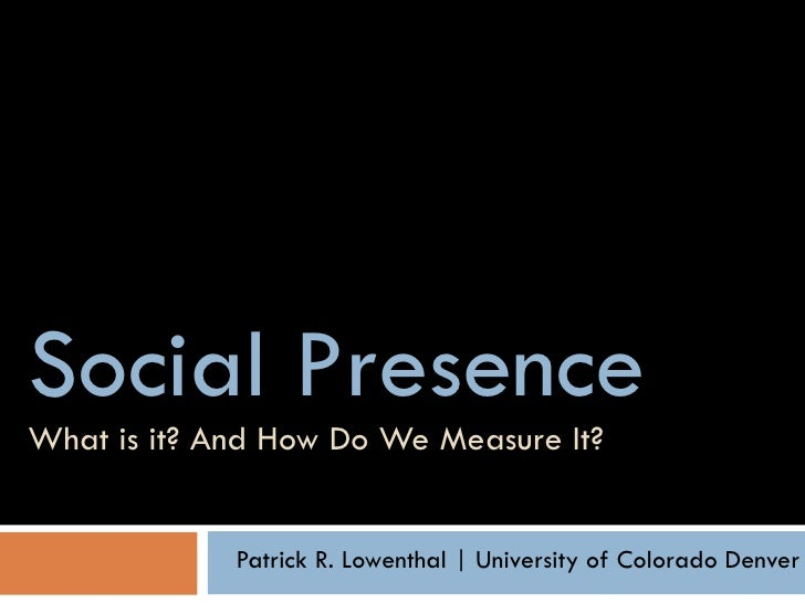 AERA 2010 - Social Presence: What is it? And how do we measure it?