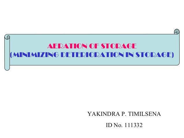 YAKINDRA P. TIMILSENA ID No. 111332 AERATION OF STORAGE (MINIMIZING DETERIORATION IN STORAGE)