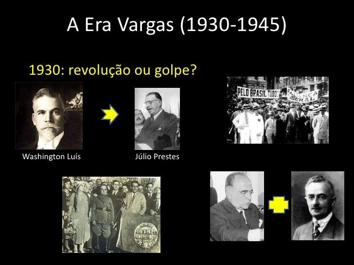 A Era Vargas (1930-1945)<br />1930: revolução ou golpe?<br />Washington Luís<br />Júlio Prestes<br />