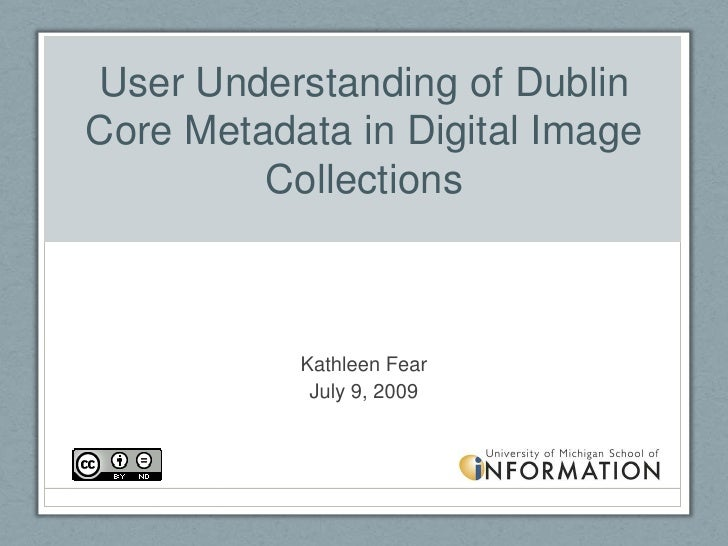 User Understanding of Dublin Core Metadata in Digital Image Collections<br />Kathleen Fear<br />July 9, 2009<br />