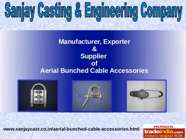 Manufacturer, Exporter & Supplier of Aerial Bunched Cable Accessories  www.sanjaycast.co.in/aerial-bunched-cable-accessori...