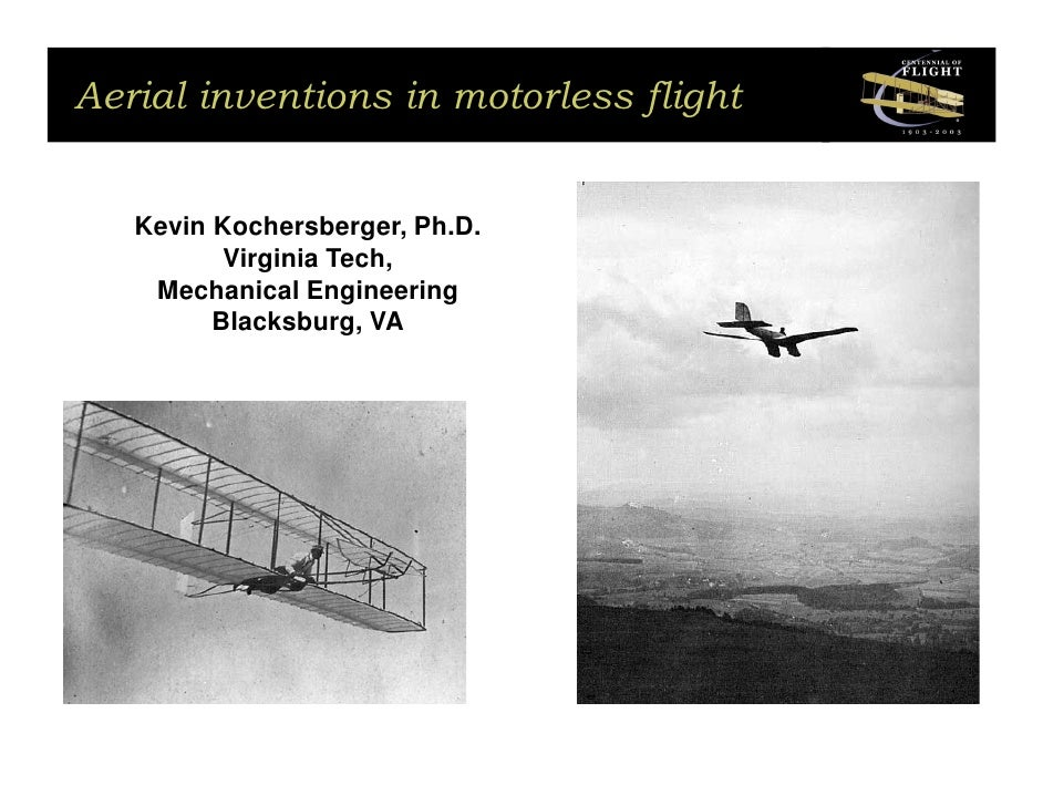 Aerial inventions in motorless flight   Kevin Kochersberger, Ph.D.          Virginia Tech,    Mechanical Engineering      ...