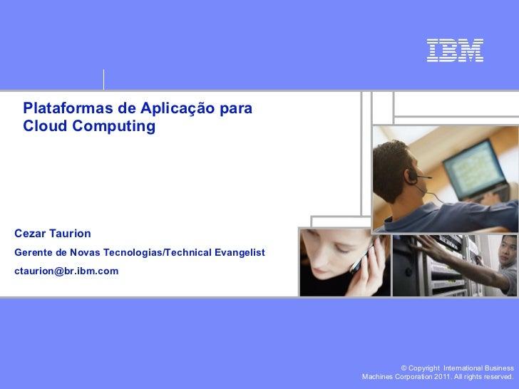 Plataformas de Aplicação para Cloud Computing Cezar Taurion Gerente de Novas Tecnologias/Technical Evangelist [email_addre...