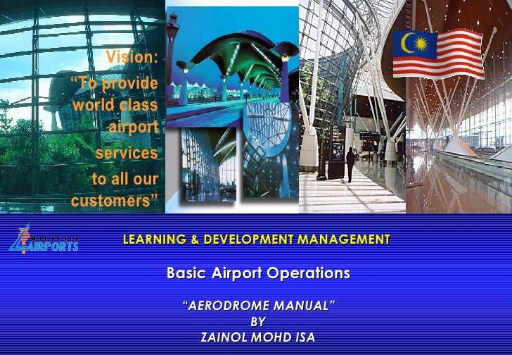 "LEARNING & DEVELOPMENT MANAGEMENT  Basic Airport Operations ""AERODROME MANUAL"" BY ZAINOL MOHD ISA"