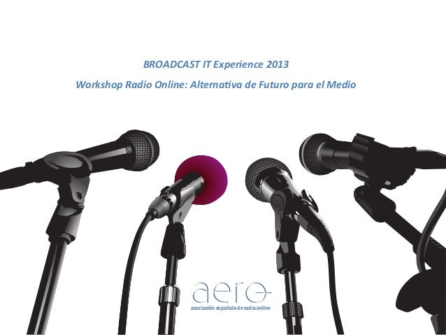 Radio Online : Alternativa de Futuro - Workshop Aero @ Broadcast IT Madrid 2013