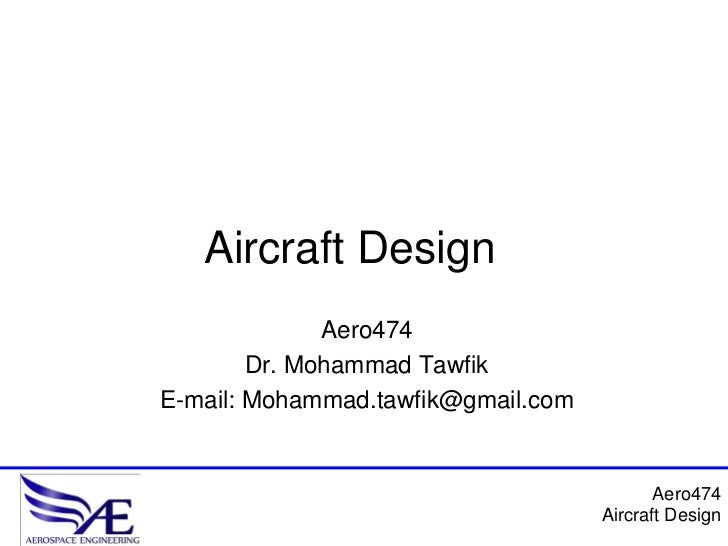 Aircraft Design              Aero474        Dr. Mohammad TawfikE-mail: Mohammad.tawfik@gmail.com                          ...