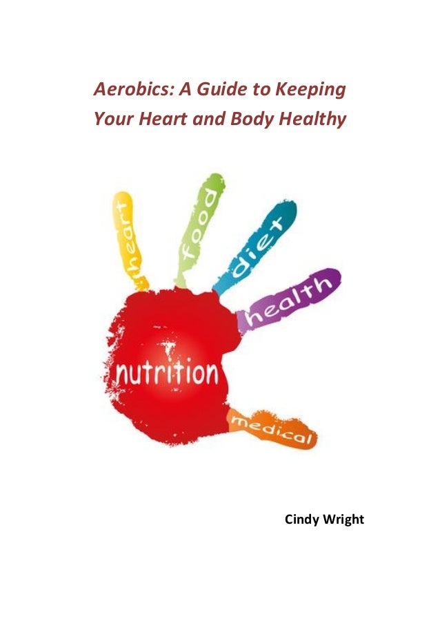 Aerobics: A Guide to KeepingYour Heart and Body Healthy                     Cindy Wright
