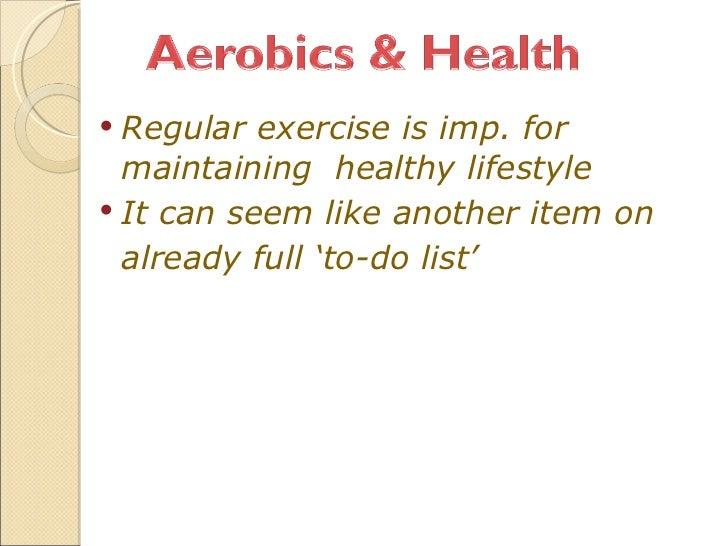 <ul><li>Regular   exercise is imp. for maintaining  healthy lifestyle </li></ul><ul><li>It can seem like another item on <...