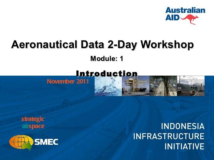 <ul><li>Aeronautical Data 2-Day Workshop </li></ul><ul><li>Module: 1 </li></ul><ul><li>Introduction </li></ul>strategic ai...