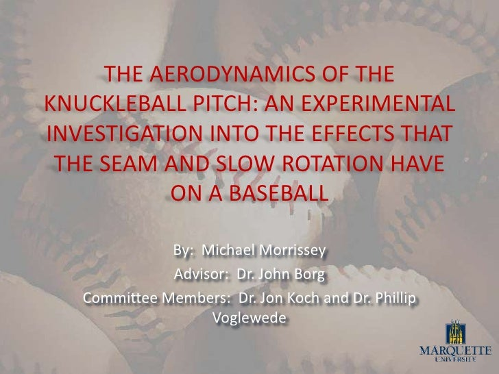 THE AERODYNAMICS OF THE KNUCKLEBALL PITCH: AN EXPERIMENTAL INVESTIGATION INTO THE EFFECTS THAT THE SEAM AND SLOW ROTATION ...
