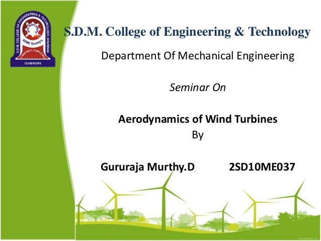 S.D.M. College of Engineering & Technology Department Of Mechanical Engineering Seminar On Aerodynamics of Wind Turbines B...