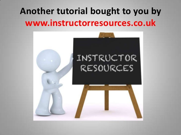 Another tutorial bought to you by www.instructorresources.co.uk