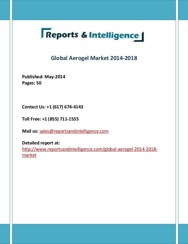 Global Aerogel Market 2014-2018 Published: May-2014 Pages: 50 Contact Us: +1 (617) 674-4143 Toll Free: +1 (855) 711-1555 M...