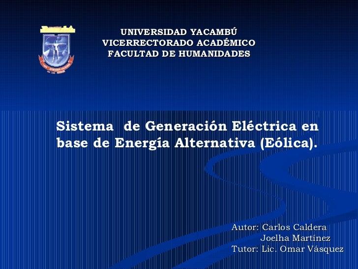 UNIVERSIDAD YACAMBÚ VICERRECTORADO ACADÉMICO FACULTAD DE HUMANIDADES Sistema  de Generación Eléctrica en base de Energía A...
