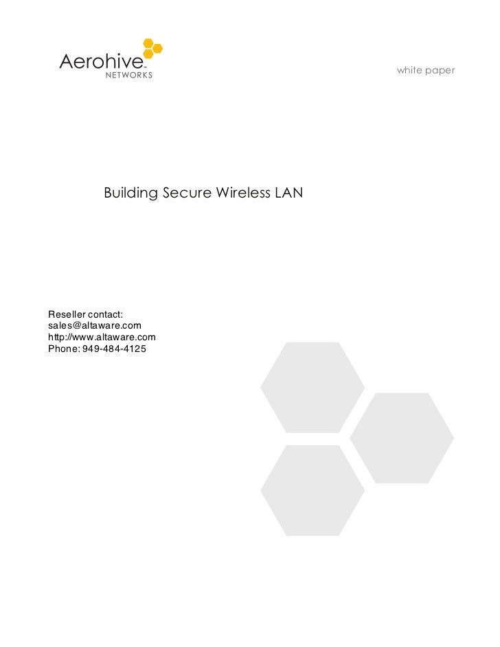 white paper           Building Secure Wireless LANReseller contact:sales@altaware.comhttp://www.altaware.comPhone: 949-484...