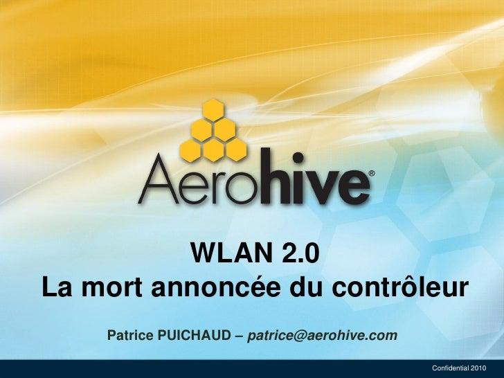 WLAN 2.0 La mort annoncée du contrôleur     Patrice PUICHAUD – patrice@aerohive.com                                       ...