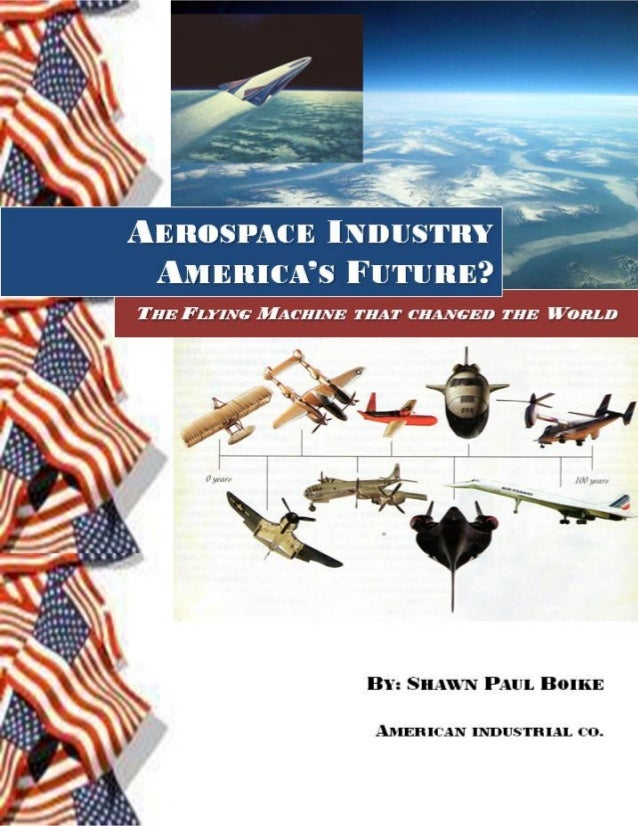 DRAFT Sept 2012Aerospace Industry – America's Future? Shawn Paul Boike Copyright 2011-2012   1