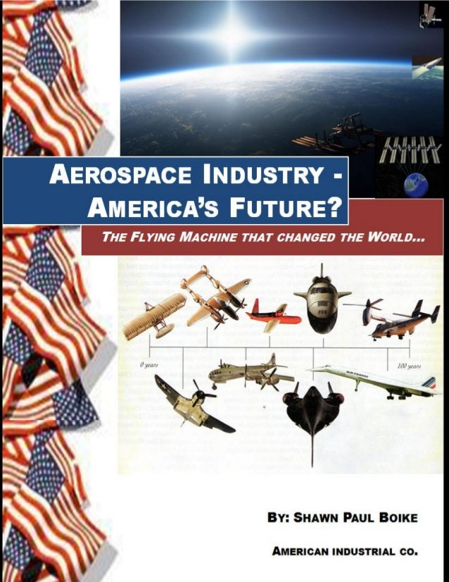 DRAFT Jan. 2013     AEROSPACE INDUSTRY - AMERICA'S FUTURE?     THE FLYING MACHINE THAT CHANGED THE WORLD© 2011 Shawn Paul ...