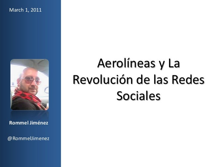 March 1, 2011<br />Aerolíneas y La Revolución de las Redes Sociales<br />Rommel Jiménez<br />@RommelJimenez<br />