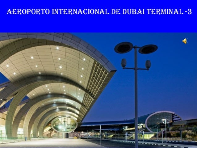 AEROPORTO INTERNACIONAL DE DUBAI TERMINAL -3