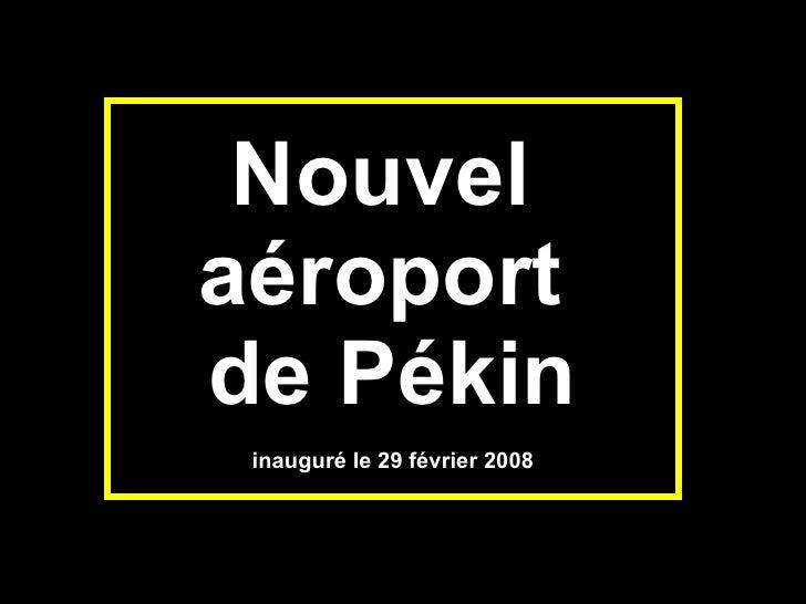 Nouvel  aéroport  de Pékin inauguré le 29 février 2008
