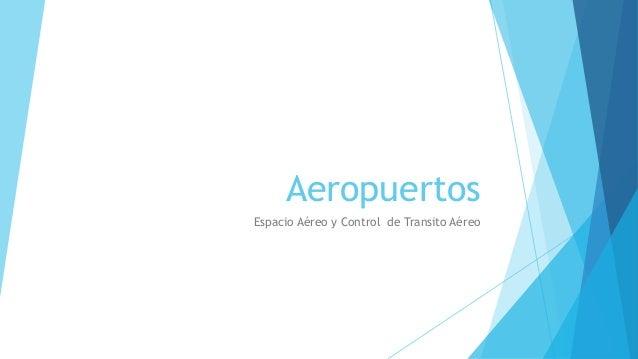Aeropuertos Espacio Aéreo y Control de Transito Aéreo