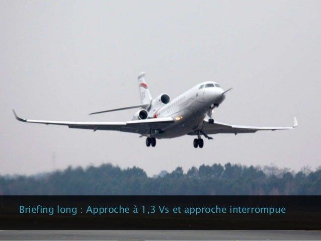 Briefing long : Approche à 1,3 Vs et approche interrompue