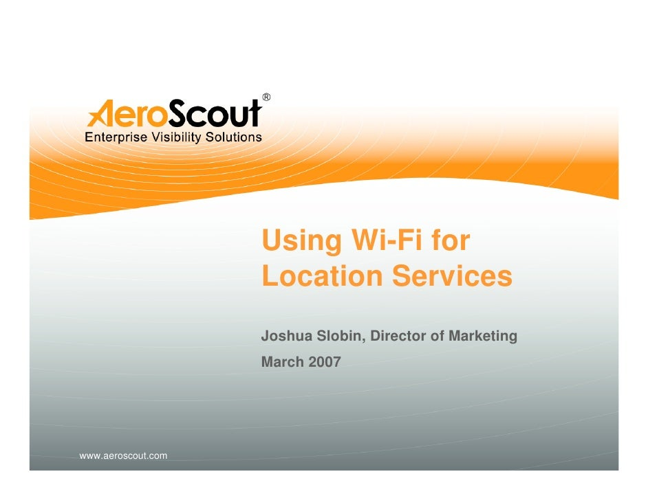 Using Wi-Fi for                     Location Services                     Joshua Slobin, Director of Marketing            ...