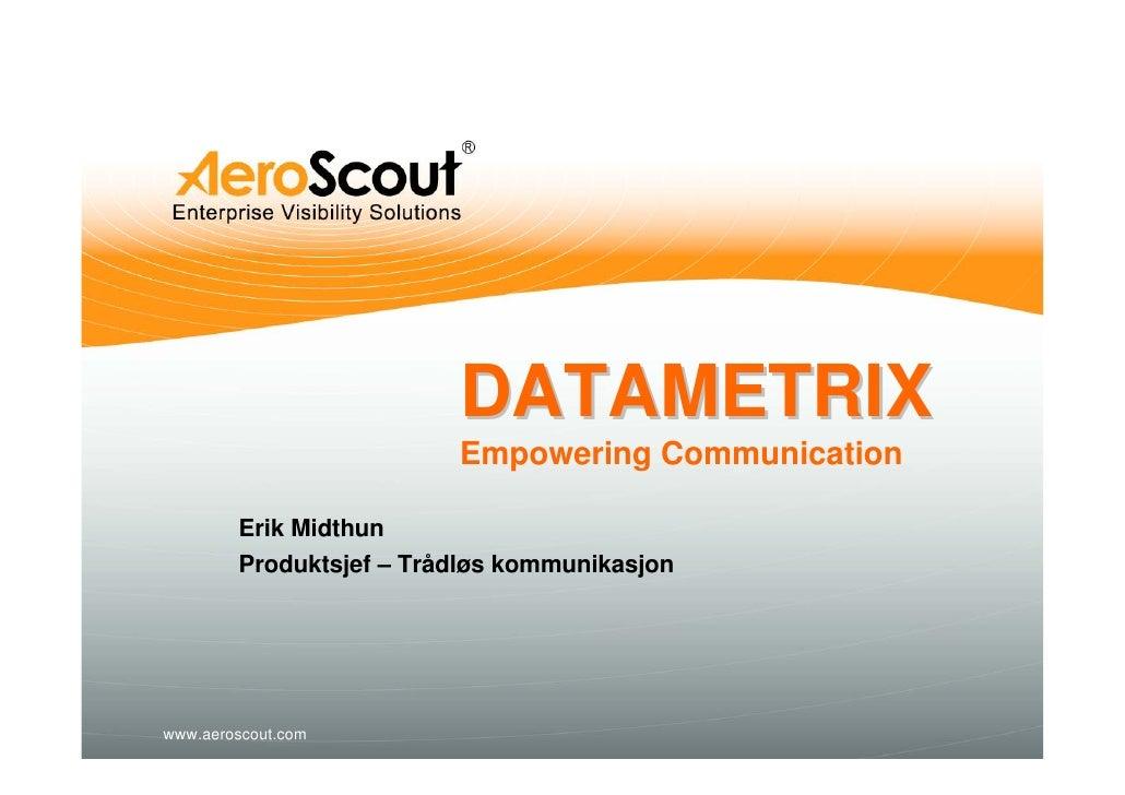 DATAMETRIX                          Empowering Communication          Erik Midthun         Produktsjef – Trådløs kommunika...