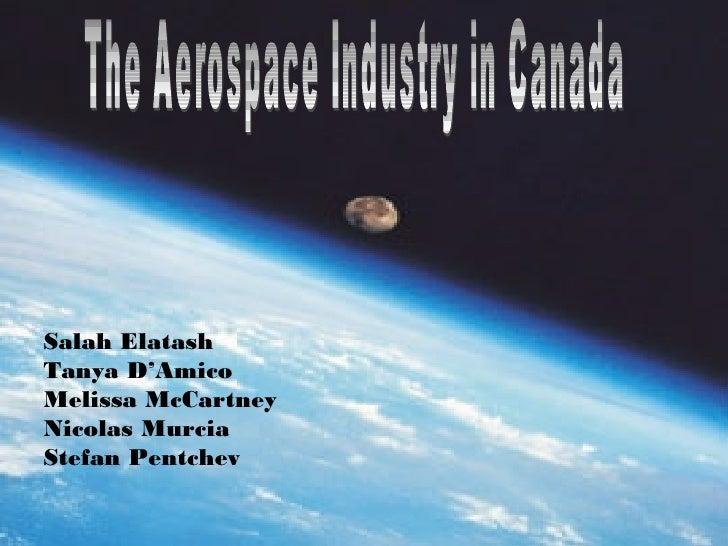 The Aerospace Industry in Canada Salah Elatash Tanya D'Amico Melissa McCartney Nicolas Murcia Stefan Pentchev